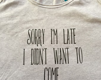 Sorry im late I didnt want to come racerback tank top