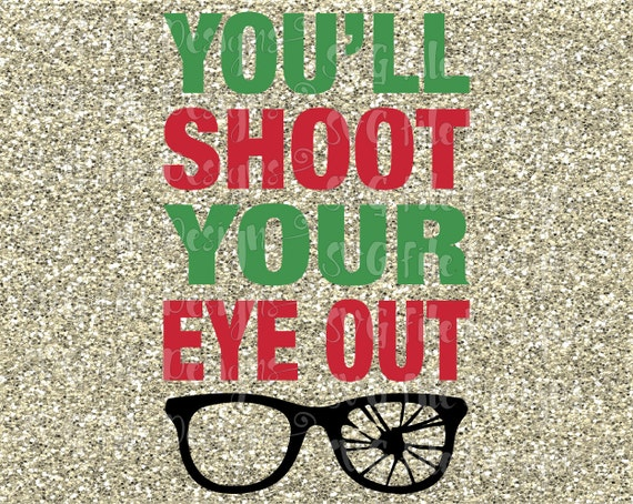 Quotes From A Christmas Story: You'll Shoot Your Eye Out A Christmas Story By SVGFileDesigns