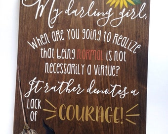 Practical Magic.Have courage. Be brave. Being normal denotes a lack of courage.Sunflowers. Inspirational decor.