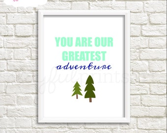 You Are Our Greatest Adventure Print, 8x10, Instant Download