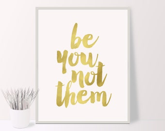 Be you not them print, gold foil motivational typography poster, inspirational print, office decor, wall decor, instant download,digital art
