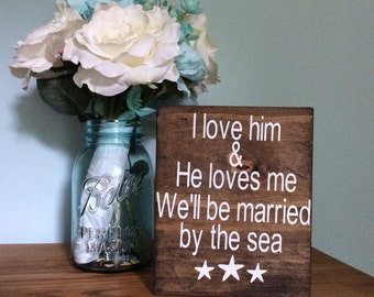 Handmade beach themed wedding sign - I love him and he loves me we'll be married by the sea - Wooden Sign - Wood Sign - Beach Theme Wedding