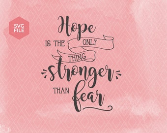 Hope is the only thing Stronger than fear, hope quote svg, inspirational svg, hope cut file, cricut, silhouette, faith love hope quotes svg