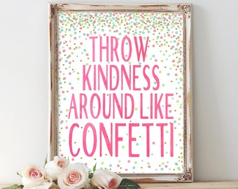 Throw kindness around like confetti, inspirational quote, kindness quote, printable art, wall art, home decor, instant download, 8x10