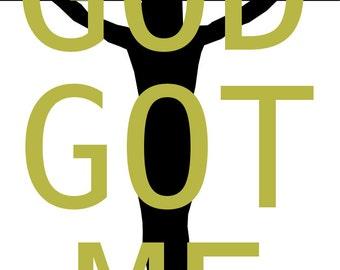 God Got Me # 10 - 8 x 10 - T Shirt Iron On Transfer