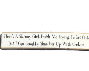 There Is A Skinny Girl Inside Me - Kitchen Decor - Kitchen Signs - Funny Wood Signs - Gift For Her - Funny Gifts For Friends - Wood Sign