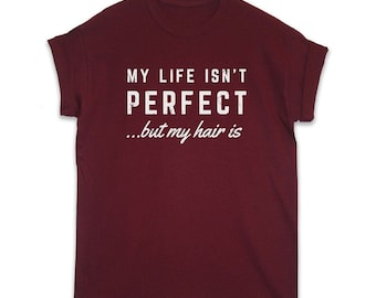 My Life Isn't Perfect But My Hair Is Slogan T Shirt