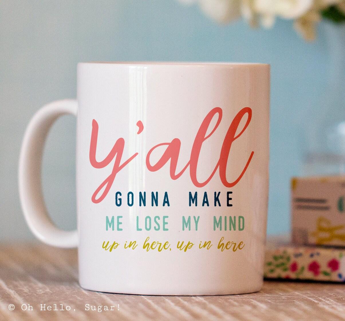 Funny Coffee Mug Y'all Gonna Make Me Lost My Mind Mug