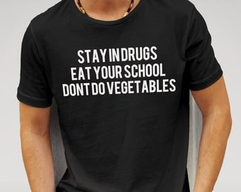 funny shirt Features print of 'Stay in drugs, Eat your school, Don't do vegetables
