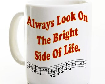 Spamalot Coffee Tea Mug - Bright Side Of Life - Inspired by Life of Bryan & Spamalot - Gift for Broadway Theater Fan