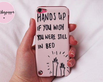 Hands Up If You Wish You Were Still In Bed iPhone 4/4S, 5/5S, 6/6S, 6 PLUS, iPod Touch 5+6 Case