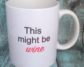 This might be wine, coffee Mug, wine mug, funny mug, Sale Mug, whiskey, beer, sake, vodka, rum, tequila