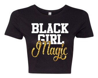Black Girl Magic Crop Top or Shirt
