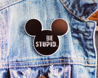 Mickey Mouse acrylic pin brooch Be Stupid fashion for jacket, bag, bagpack, coat statement jewelry