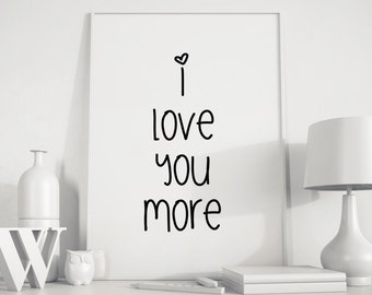 I love you more Valentines gift love quotes wall art love quote print love art I Love You love print Typography Art minimalist art Printable