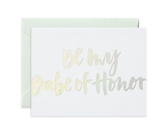"Prismatic ""Be My Babe Of Honor"" Greeting Card"