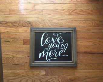 Love you more/ chalkboard wood sign