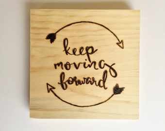 "Keep Moving Forward - Wood Burned - 7.25""x7.25"""