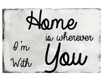 "Home is wherever Im with you,song quote ""home is wherever im with you"" wood sign, wedding gift,sweet white"