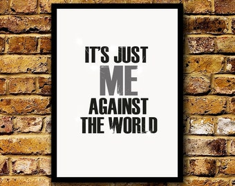 It's Just Me Against The World Print