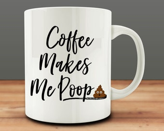 Coffee Makes Me Poop Mug, Funny Coffee Lover's Mug  (M934-rts)