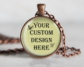 Custom Design Pendant Necklace ~ Your Image or Design ~ Inspirational Jewelry ~ Words and Quotes