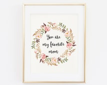 Mother's Day Printable, You are my favorite mom, Mother's Day Gift, Mothers Day, Gifts for mom, Floral Wreath, Mom Gift, Floral Quote, Mommy