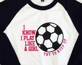 I Know I Play Like a Girl Try To Keep Up, Soccer Shirt