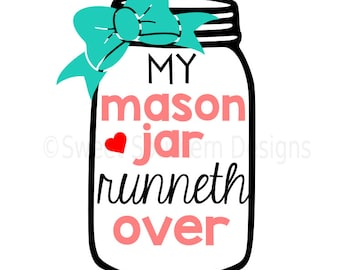 My mason jar runneth over with bow SVG instant download design for cricut or silhouette