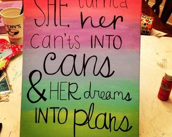 She Turned Her Can'ts Into Cans & Her Dreams Into Plans Painted Canvas