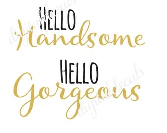 Hello Handsome / Hello Gorgeous JPEG file. For Silhouette or Cricut Machines. For use with HTV, Oracle 631/651