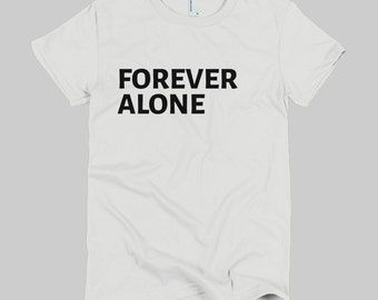 Forever Alone - WOMENS T-Shirt (American Apparel)