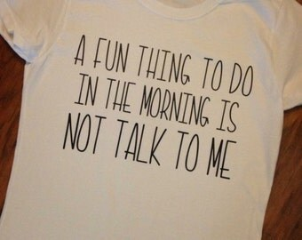 Womens shirt, funny, a fun thing to do in the morning is not talk to me, humor, white, black, women gift