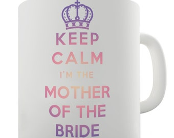 Keep Calm I'm The Mother Of The Bride Ceramic Novelty Gift Mug