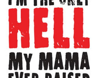 Hell My Mama Raised Printed Tee Shirt