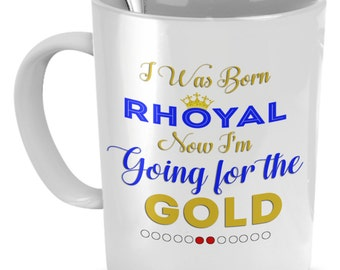 I Was Born Rhoyal Now I'm Going For The Gold Coffee Mug