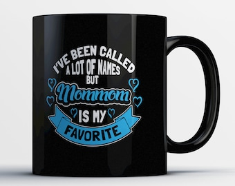 Best Mommom Mug - I've Been Called A Lot Of Names But Mommom Is My Favorite - Awesome Mommom Mugs