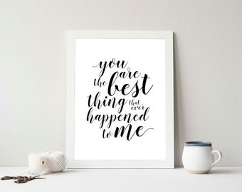 You Are The Best Thing - (Digital Printable)