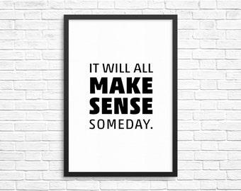 It will all make sense someday.