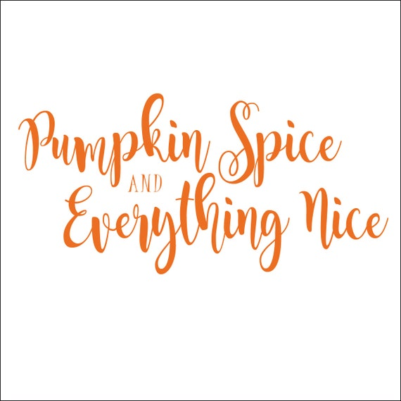 Image result for pumpkin spice and everything nice images