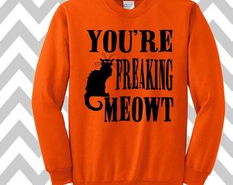 You're Freaking Meowt Funny Halloween Sweatshirt Unisex Sweatshirt Halloween Party Costume Shirt Funny Halloween Sweatshirt Happy Halloween