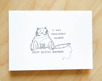 Happy Belated Birthday - I Was Unavoidably Delayed - silly cat - cute greeting card - blank inside - hand drawn illustration