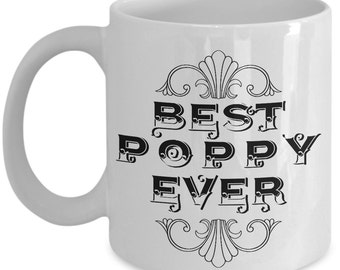 Unique Coffee Mug - Best Poppy Ever - Amazing Present Idea