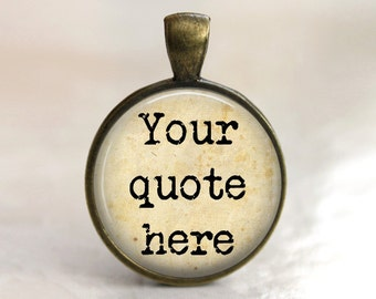 Custom Quote Pendant or Key Chain - Choice of Bezel Color, Background Style and Font