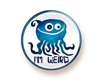 I'm Weird - round magnet