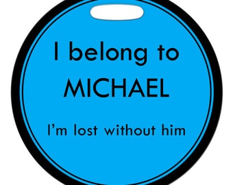 Luggage Tag - I Belong To ... Im Lost Without Him - Round Plastic Bag ID Tag