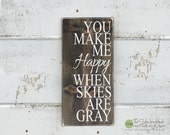 You Make Me Happy When Skies Are Gray - Wood Sign - Home Decor - Signs - Wall Typography Quote Saying Distressed Wooden Sign S162