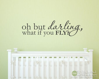 oh but darling, what if you fly? - Vinyl Bedroom Decor - Home Decor - Removeable Decals - Vinyl Wall Art Saying Words Decal Stickers 1923