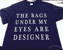 The Bags Under My Eyes Are Designer Tumblr Top Large Print