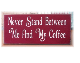 Never stand between me and my coffee primitive wood sign